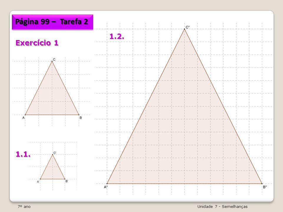 7º ano Unidade 7 - Semelhanças No caso geral: Dados dois polígonos semelhantes P 1 e P 2, em que P 2 é uma ampliação de P 1 de razão r, em relação aos perímetros e às áreas destes dois polígonos tem-se: - O perímetro de P 2 é r vezes o perímetro de P 1 ; - A área de P 2 é r² vezes a área de P 1.