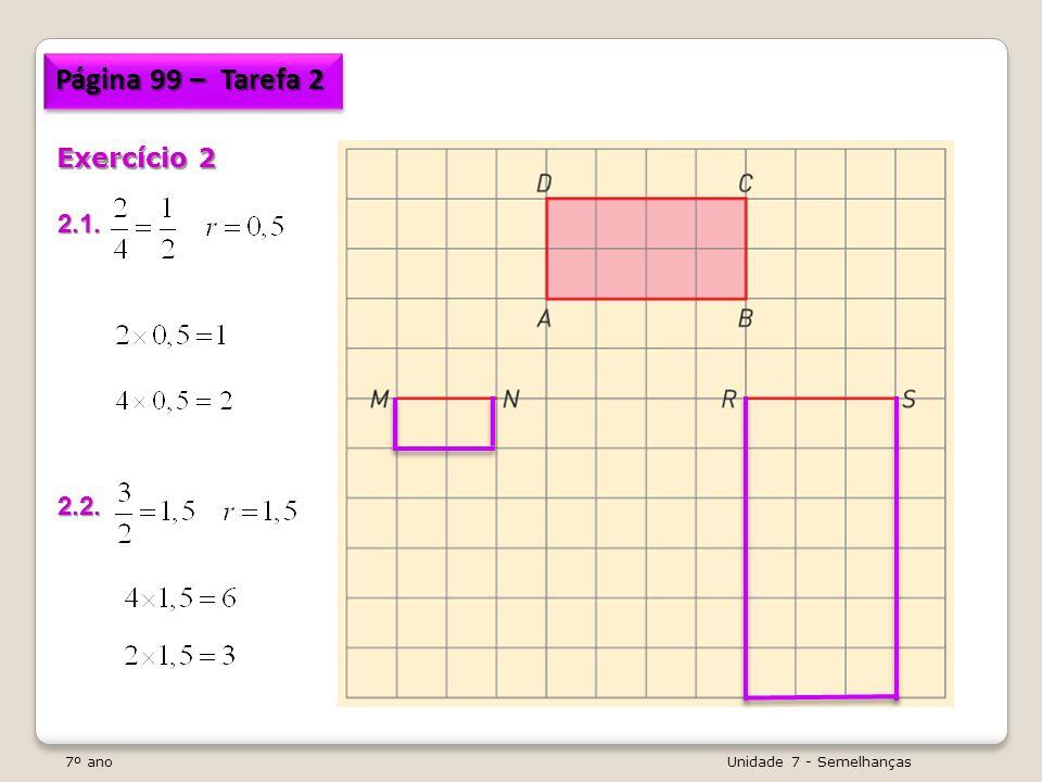 7º ano Unidade 7 - Semelhanças Semelhança de triângulos No caso dos triângulos, são apresentadas a seguir critérios mais simples para que se possa concluir que são semelhantes.