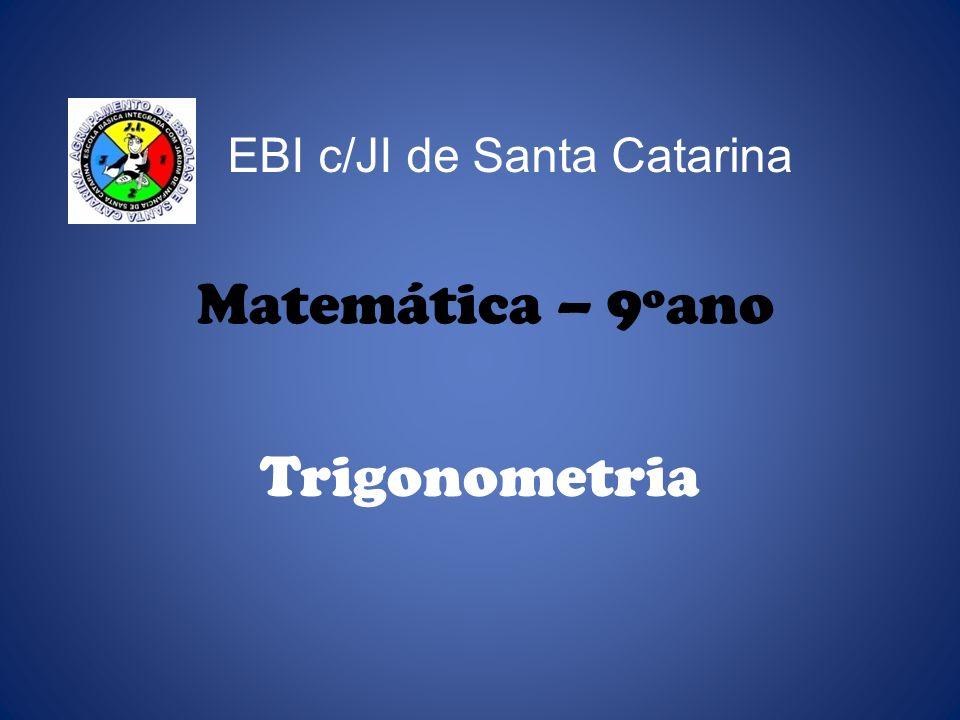 EBI c/JI de Santa Catarina Matemática – 9ºano Trigonometria