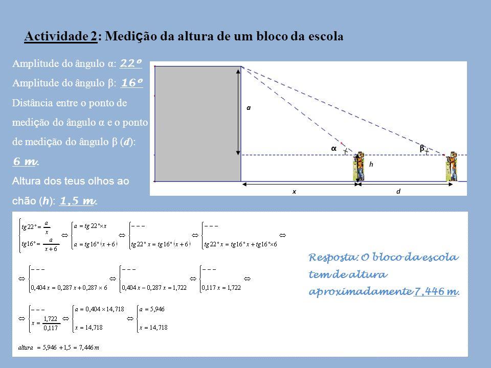 Actividade 2: Medi ç ão da altura de um bloco da escol a a αβ h xd Amplitude do ângulo α: 22º Amplitude do ângulo β: 16º Distância entre o ponto de me
