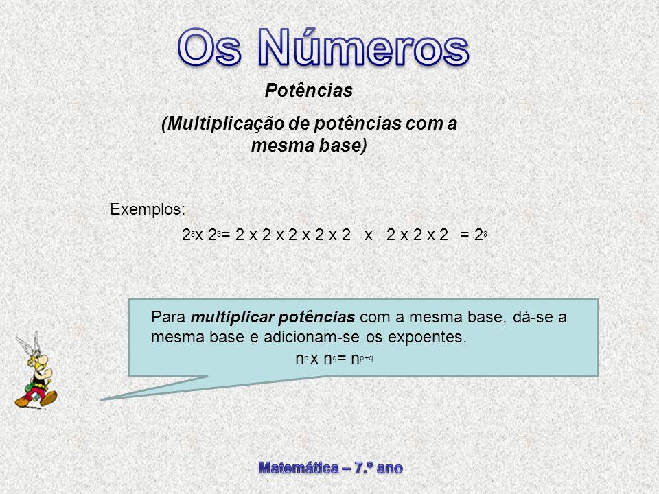 Para multiplicar potências com a mesma base, dá-se a mesma base e adicionam-se os expoentes. Potências (Multiplicação de potências com a mesma base) n