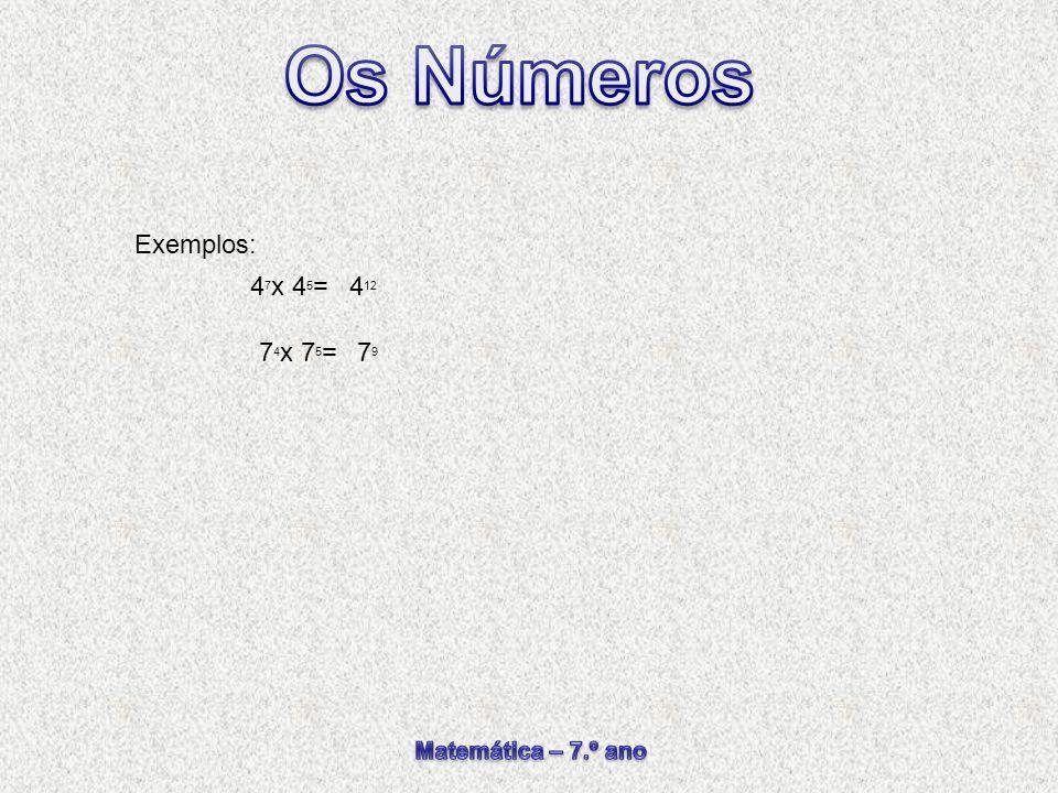 4 7 x 4 5 = Exemplos: 4 12 7 4 x 7 5 = 7 9