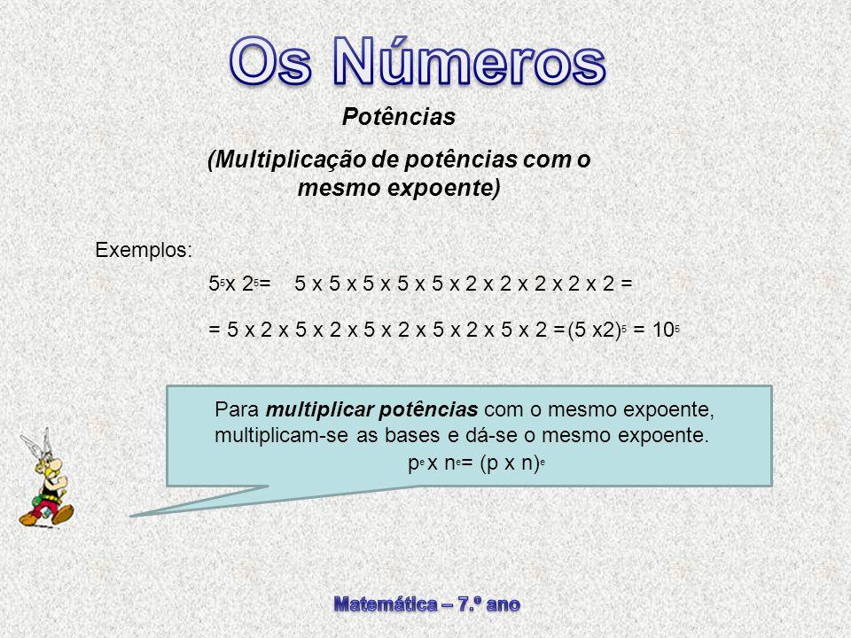 Para multiplicar potências com o mesmo expoente, multiplicam-se as bases e dá-se o mesmo expoente. Potências (Multiplicação de potências com o mesmo e
