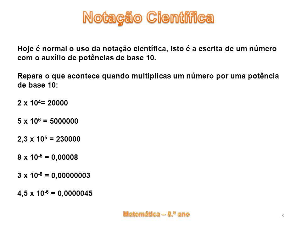 4 Escreve-se na seguinte forma: a x 10 n em que 1 < a < 10 Por exemplo 23 x 10 12 não está escrito em notação científica, no entanto podem-se proceder de modo a obter a escrita pretendida: 2,3 x 10 13
