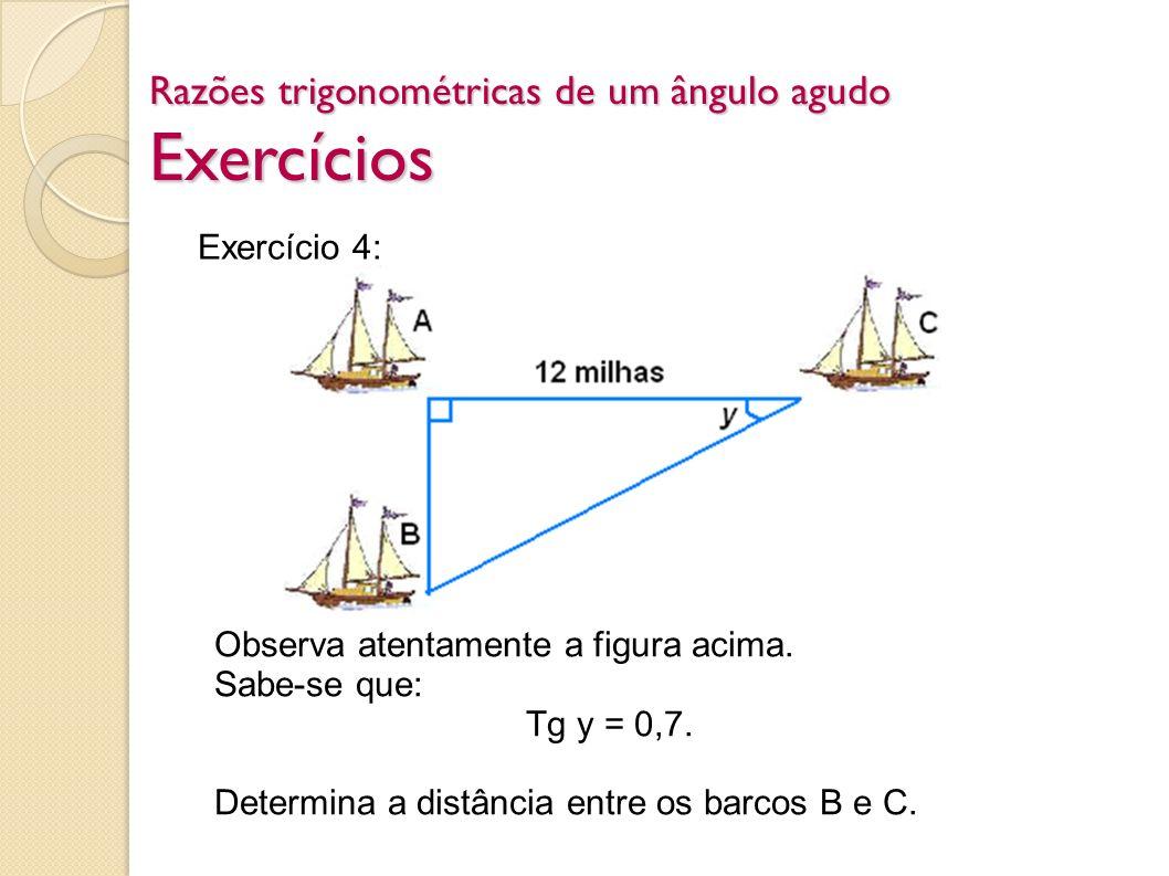 Exercício 4: Observa atentamente a figura acima. Sabe-se que: Tg y = 0,7. Determina a distância entre os barcos B e C.