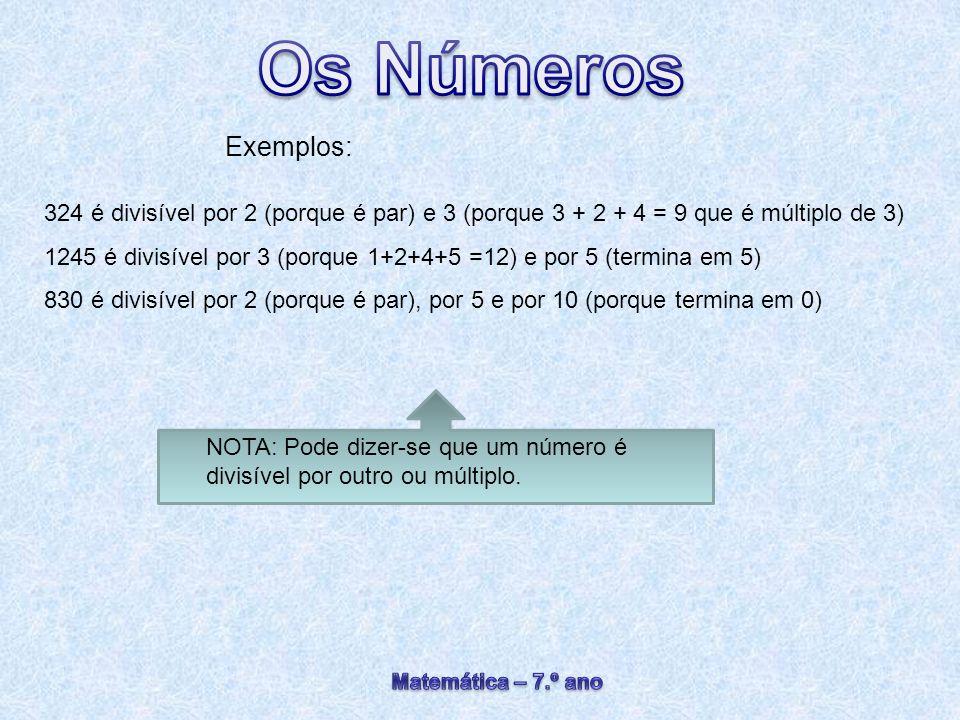 Exemplos: 324 é divisível por 2 (porque é par) e 3 (porque 3 + 2 + 4 = 9 que é múltiplo de 3) 1245 é divisível por 3 (porque 1+2+4+5 =12) e por 5 (ter