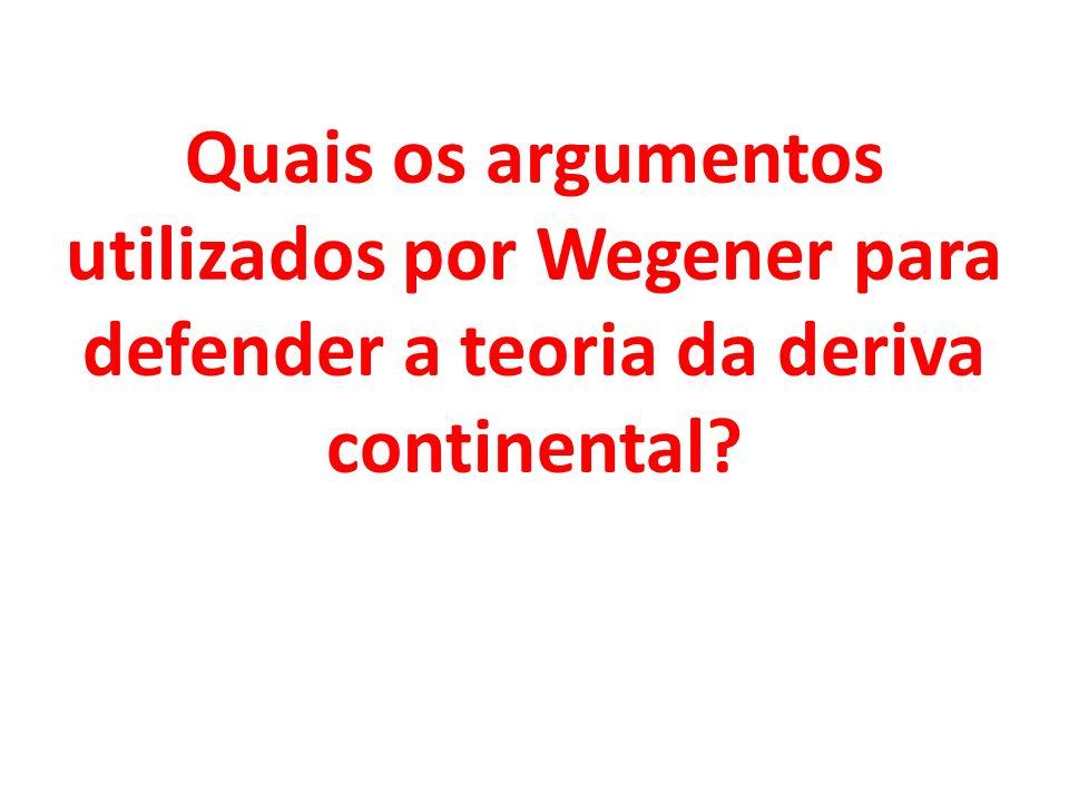 Quais os argumentos utilizados por Wegener para defender a teoria da deriva continental?