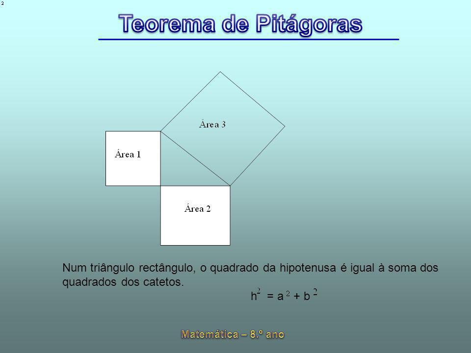 Num triângulo rectângulo, o quadrado da hipotenusa é igual à soma dos quadrados dos catetos. h = a + b