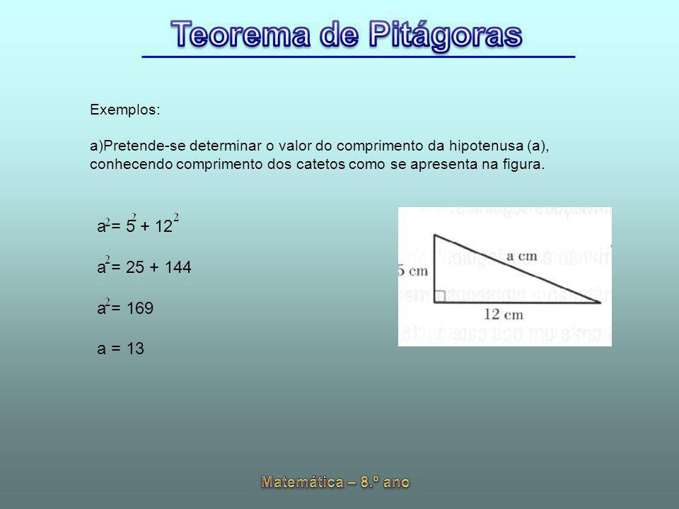 Exemplos: a)Pretende-se determinar o valor do comprimento da hipotenusa (a), conhecendo comprimento dos catetos como se apresenta na figura. a = 5 + 1