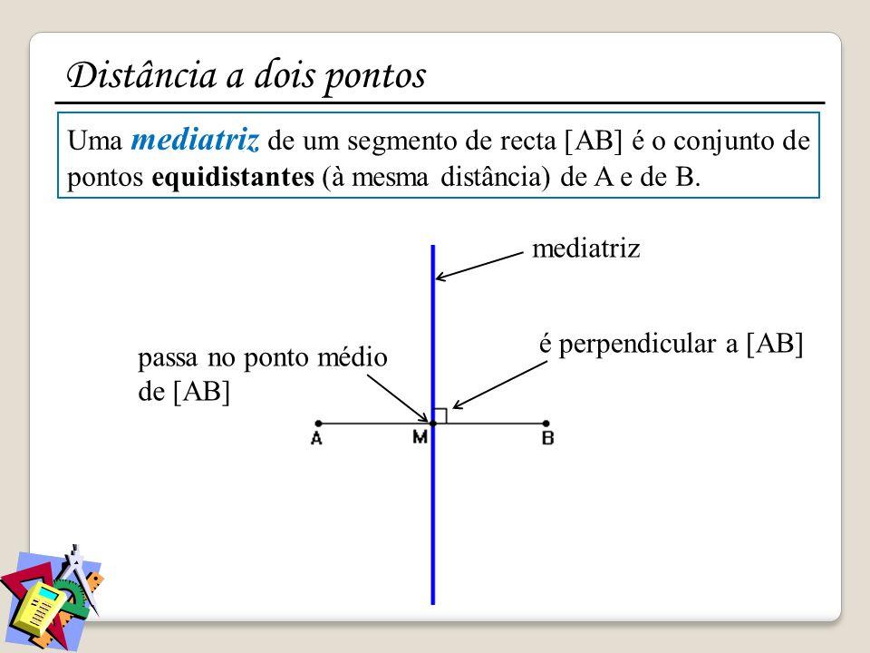Uma mediatriz de um segmento de recta [AB] é o conjunto de pontos equidistantes (à mesma distância) de A e de B. mediatriz passa no ponto médio de [AB