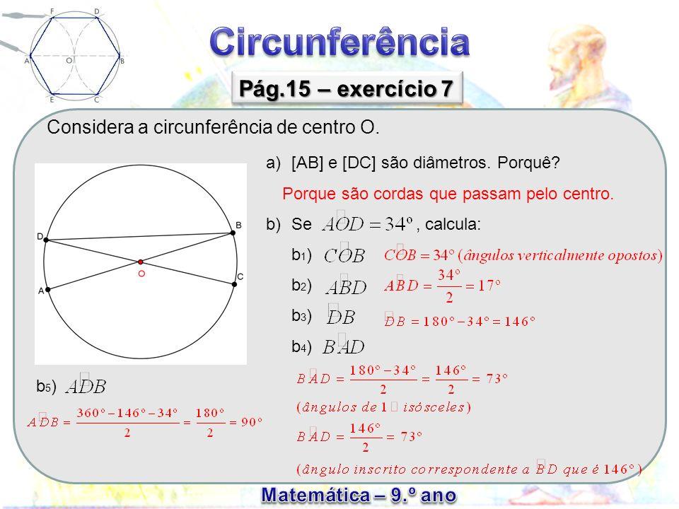 Considera a circunferência de centro O. Pág.15 – exercício 7 a)[AB] e [DC] são diâmetros. Porquê? b)Se, calcula: b 1 ) b 2 ) b 3 ) b 4 ) Porque são co