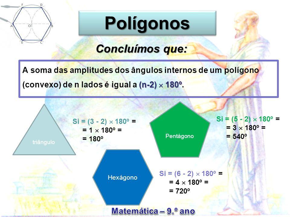 A soma das amplitudes dos ângulos internos de um polígono (convexo) de n lados é igual a ( (( (n-2) 180º. triângulo Si = (3 - 2) 180º = = 1 180º = = 1