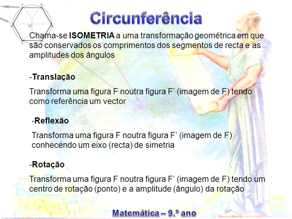 Chama-se ISOMETRIA a uma transformação geométrica em que são conservados os comprimentos dos segmentos de recta e as amplitudes dos ângulos -Translaçã