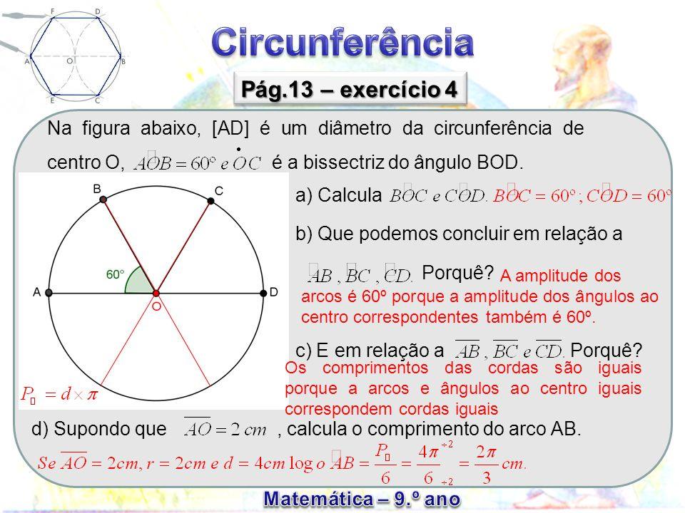 Na figura abaixo, [AD] é um diâmetro da circunferência de centro O, é a bissectriz do ângulo BOD. Pág.13 – exercício 4 a) Calcula b) Que podemos concl