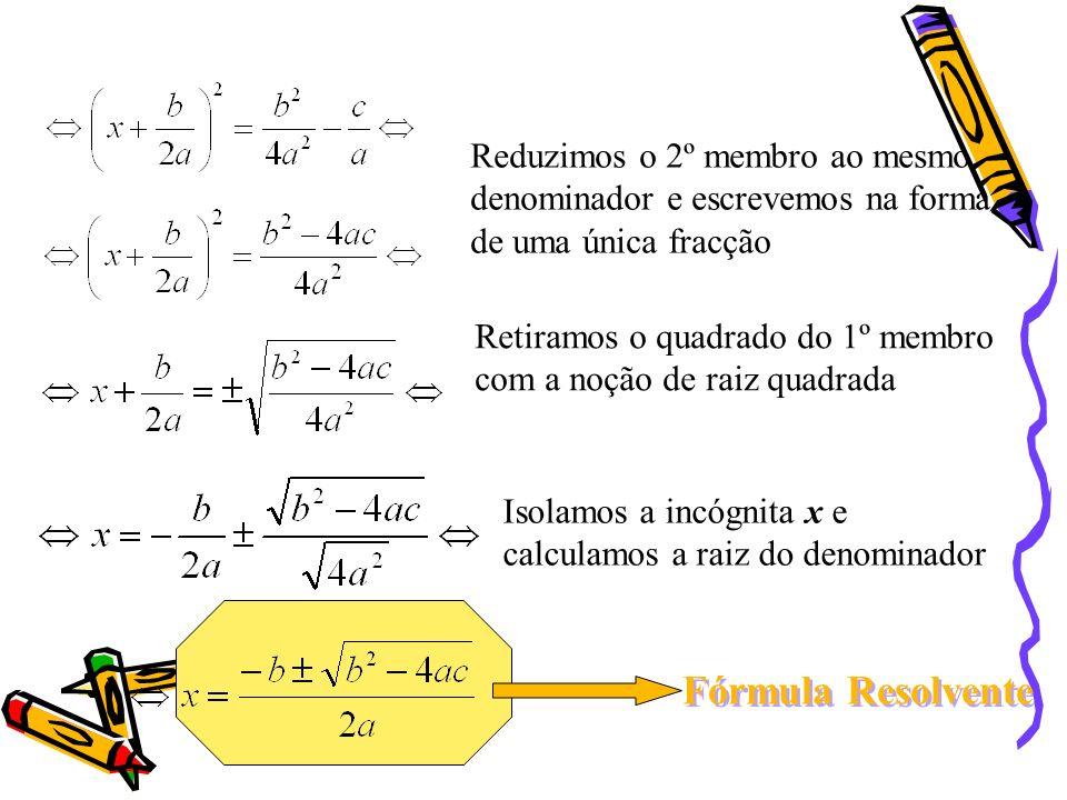 Dividir ambos os membros da equação por a 0 Adicionar a ambos os membros da equação Passar para o 2º membro o termo Factorizar o 1º membro da equação,
