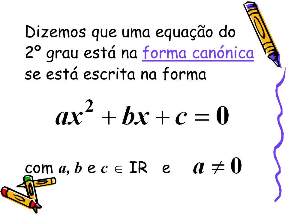 Dizemos que uma equação do 2º grau está na forma canónica se está escrita na forma com a, b e c IR e