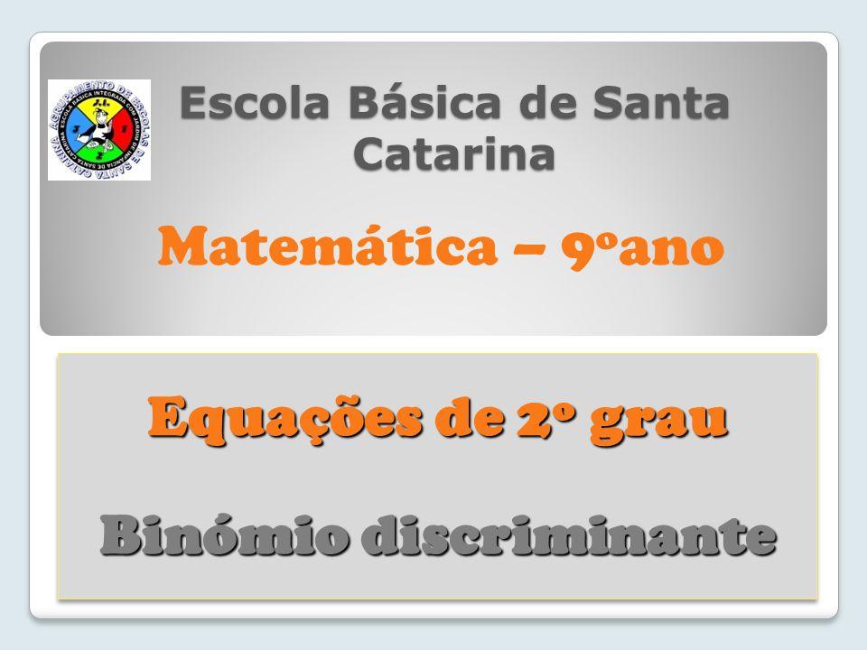 Escola Básica de Santa Catarina Equações de 2º grau Binómio discriminante Equações de 2º grau Binómio discriminante Matemática – 9ºano
