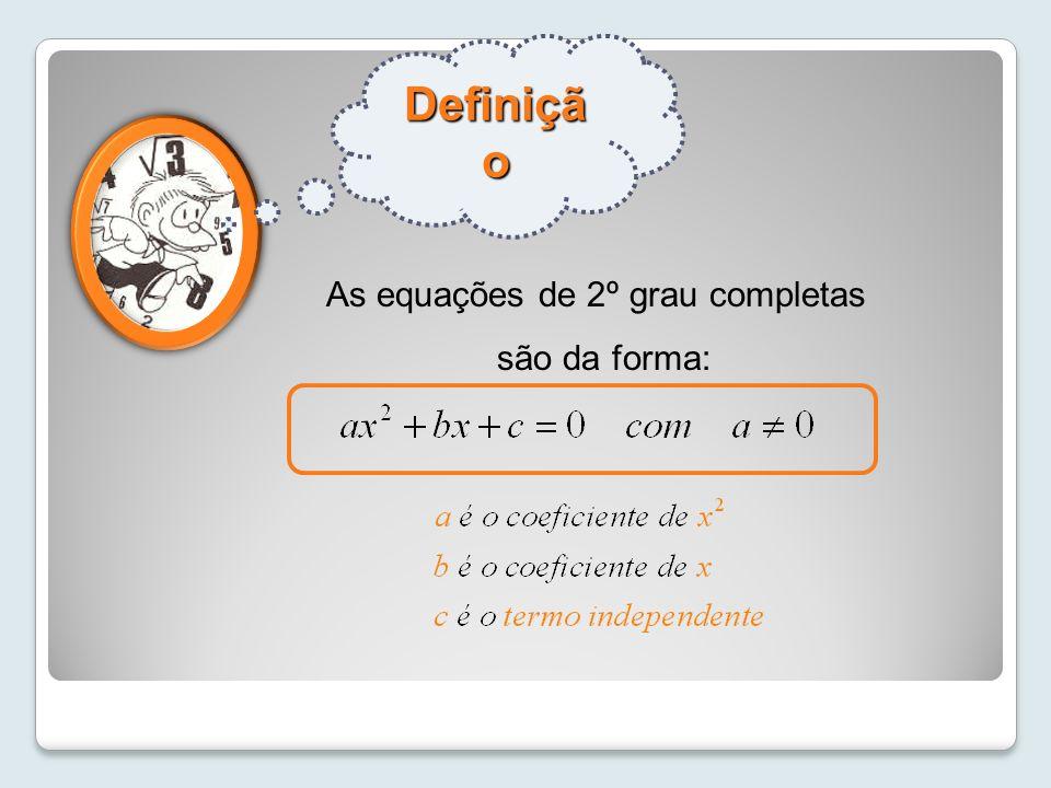 Definiçã o completa bc Uma equação de 2º grau diz-se completa se b e c são diferentes de zero.