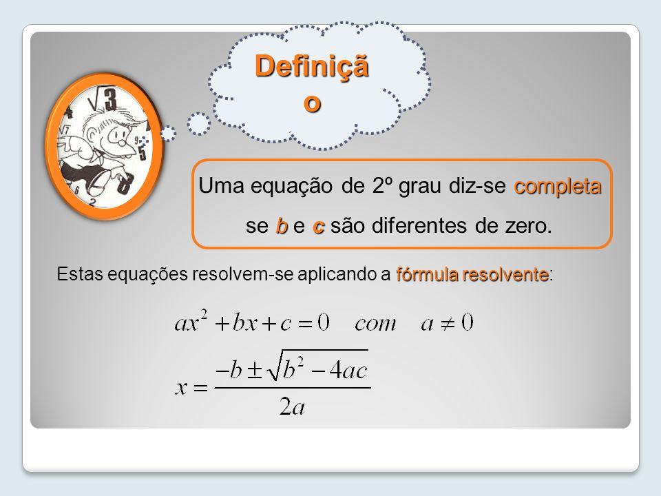 Definiçã o completa bc Uma equação de 2º grau diz-se completa se b e c são diferentes de zero. fórmula resolvente Estas equações resolvem-se aplicando