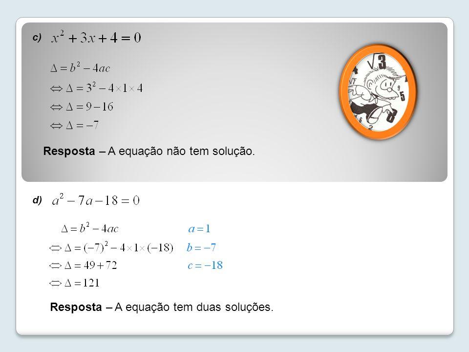 c) Resposta – A equação não tem solução. d) Resposta – A equação tem duas soluções.