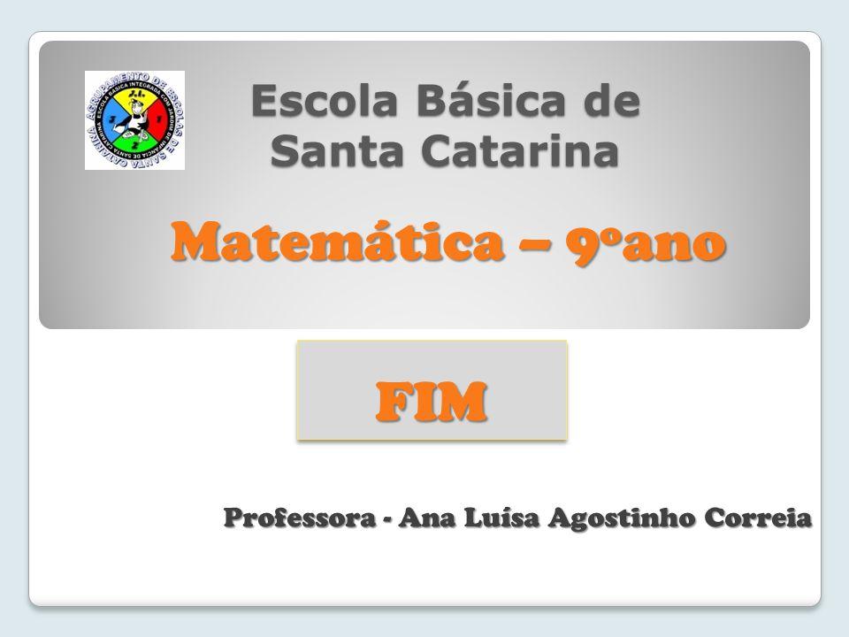 Escola Básica de Santa Catarina Professora - Ana Luísa Agostinho Correia FIMFIM Matemática – 9ºano