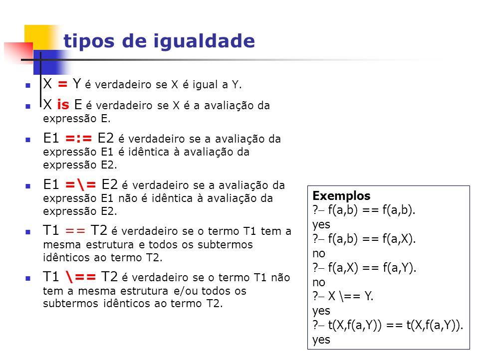 tipos de igualdade X = Y é verdadeiro se X é igual a Y.