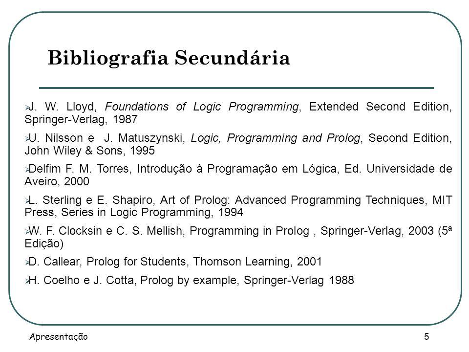 Apresentação 5 J. W. Lloyd, Foundations of Logic Programming, Extended Second Edition, Springer-Verlag, 1987 U. Nilsson e J. Matuszynski, Logic, Progr