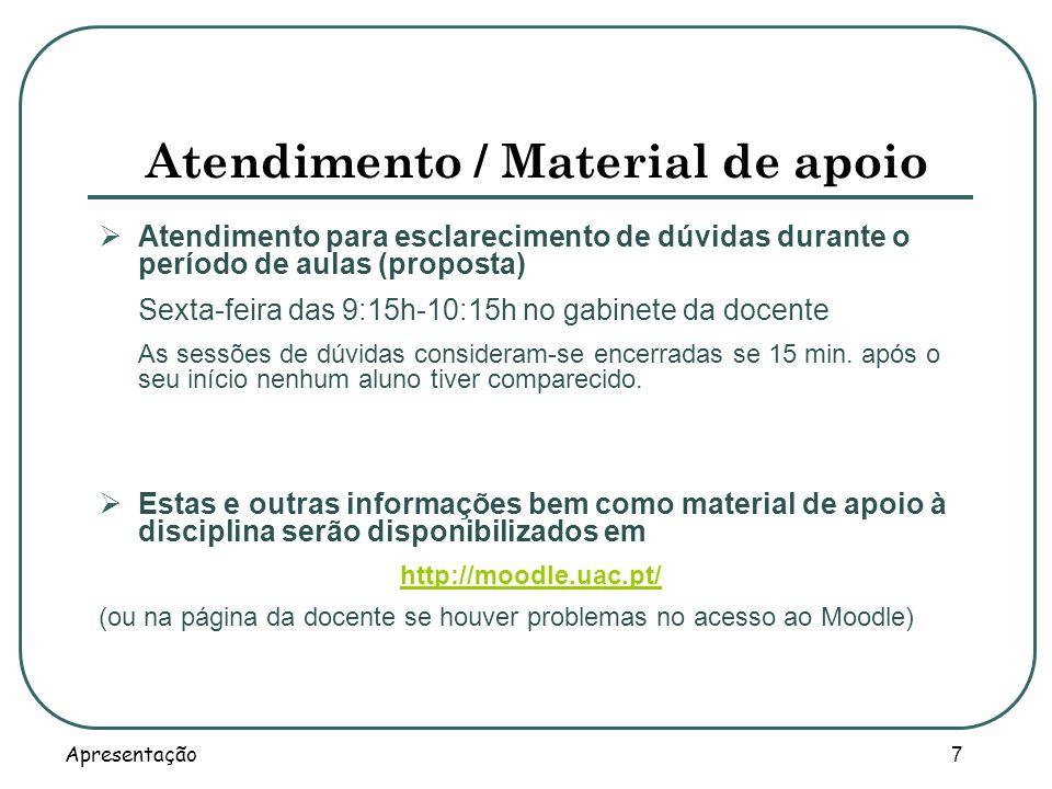 Apresentação 7 Atendimento / Material de apoio Atendimento para esclarecimento de dúvidas durante o período de aulas (proposta) Sexta-feira das 9:15h-