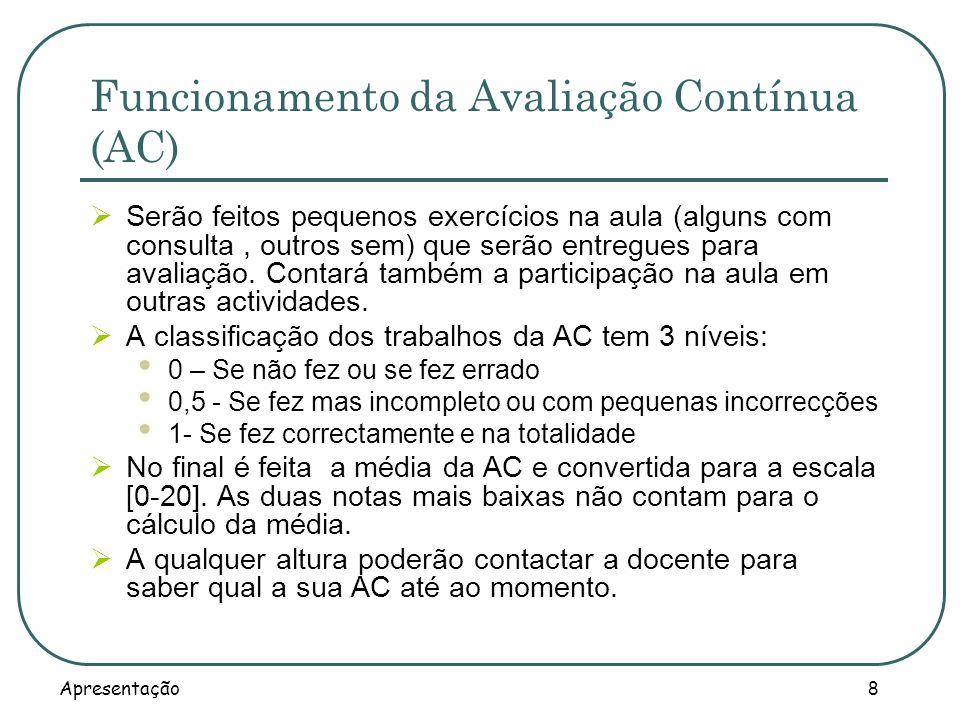 Apresentação 8 Funcionamento da Avaliação Contínua (AC) Serão feitos pequenos exercícios na aula (alguns com consulta, outros sem) que serão entregues