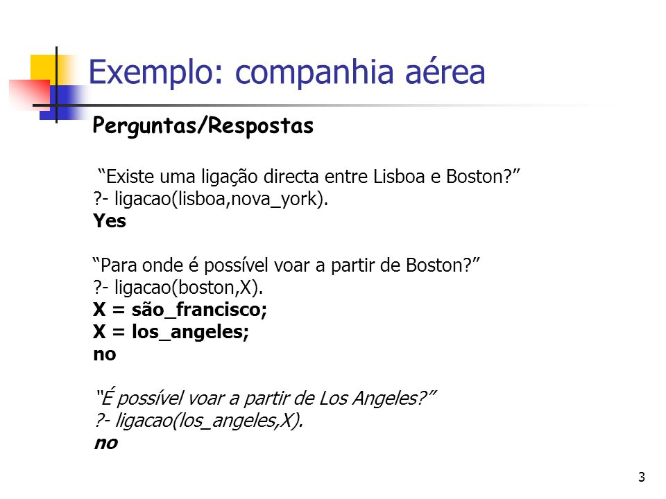 3 Exemplo: companhia aérea Perguntas/Respostas Existe uma ligação directa entre Lisboa e Boston.