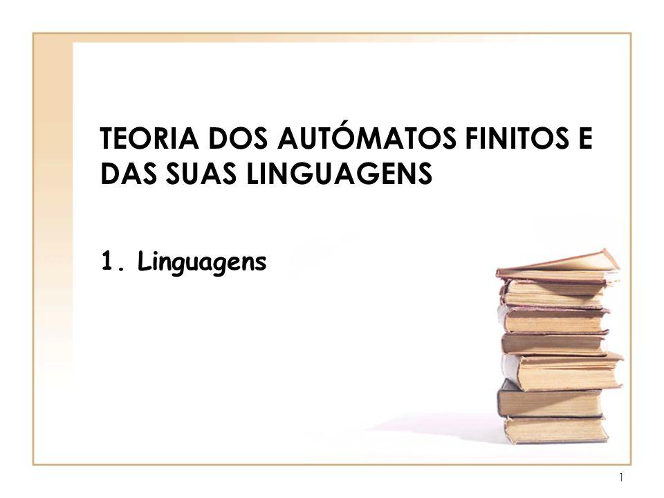 1 TEORIA DOS AUTÓMATOS FINITOS E DAS SUAS LINGUAGENS 1. Linguagens