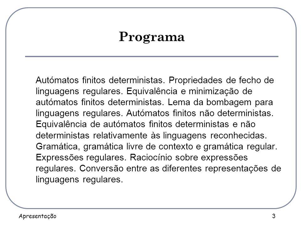 Apresentação 3 Programa Autómatos finitos deterministas. Propriedades de fecho de linguagens regulares. Equivalência e minimização de autómatos finito