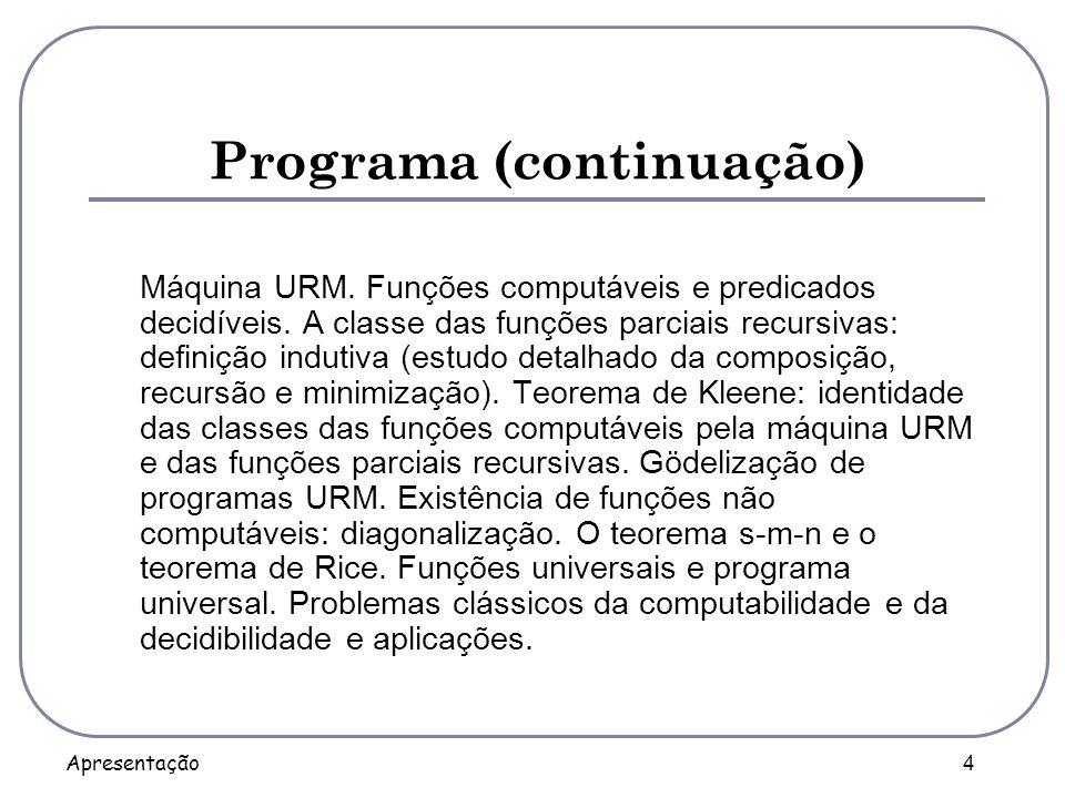 Apresentação 4 Programa (continuação) Máquina URM. Funções computáveis e predicados decidíveis. A classe das funções parciais recursivas: definição in
