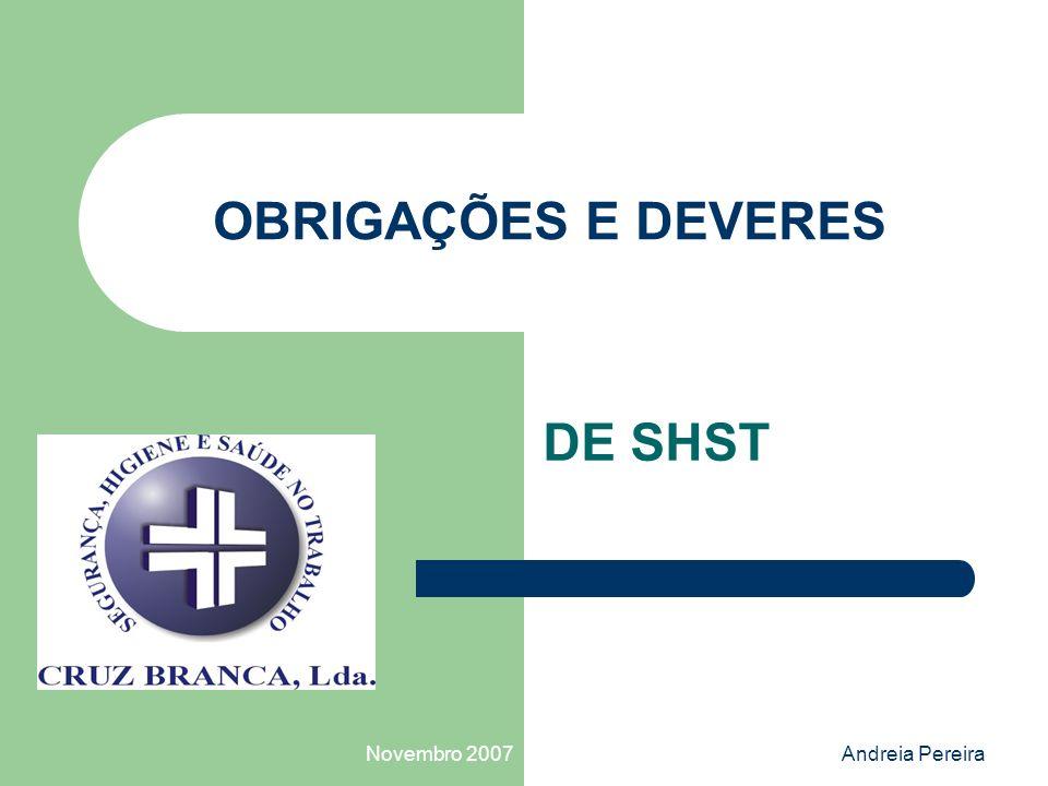 Novembro 2007Andreia Pereira Obrigações Gerais do Trabalhador Cumprir os procedimentos de trabalho estabelecidos; Cooperar para a melhoria do sistema de HSST;