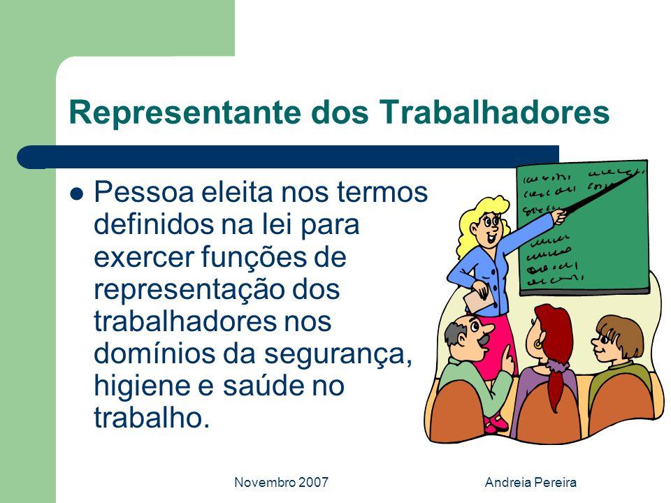 Novembro 2007Andreia Pereira Representante dos Trabalhadores Pessoa eleita nos termos definidos na lei para exercer funções de representação dos traba