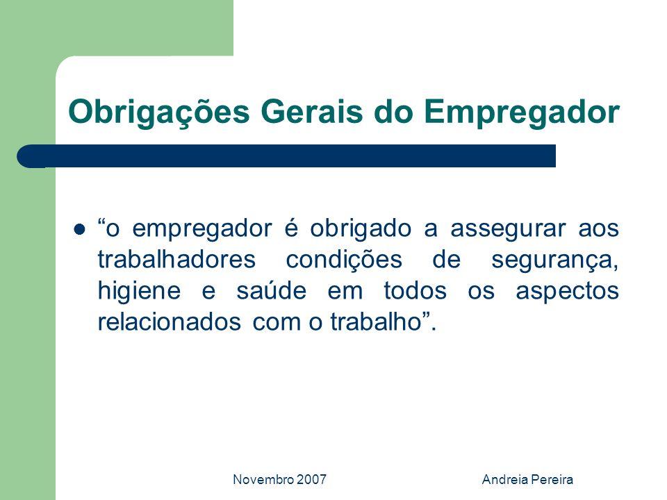 Novembro 2007Andreia Pereira Obrigações Gerais do Empregador o empregador é obrigado a assegurar aos trabalhadores condições de segurança, higiene e s