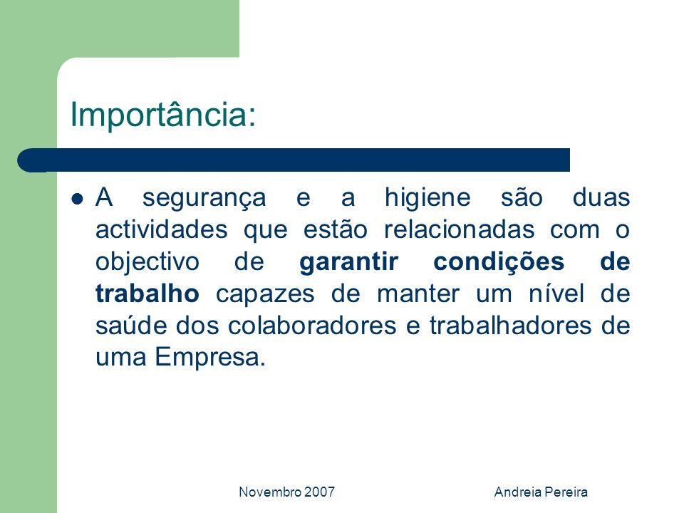 Novembro 2007Andreia Pereira Objectivo: As actividades de Segurança, Higiene e Saúde no Trabalho (SHST), visam garantir a prestação do trabalho em condições adequadas ao bem-estar físico e psíquico dos trabalhadores.