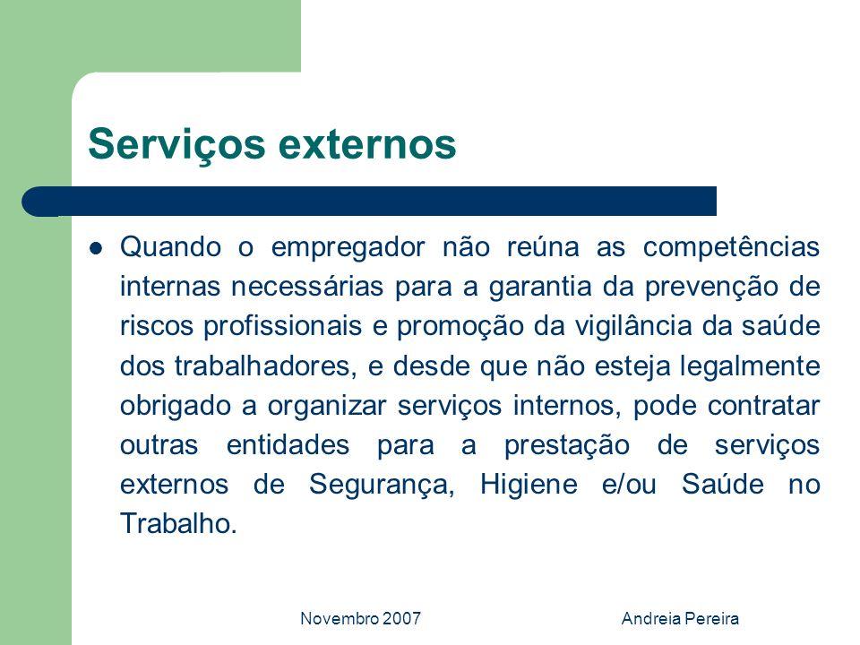 Novembro 2007Andreia Pereira Serviços externos Quando o empregador não reúna as competências internas necessárias para a garantia da prevenção de risc