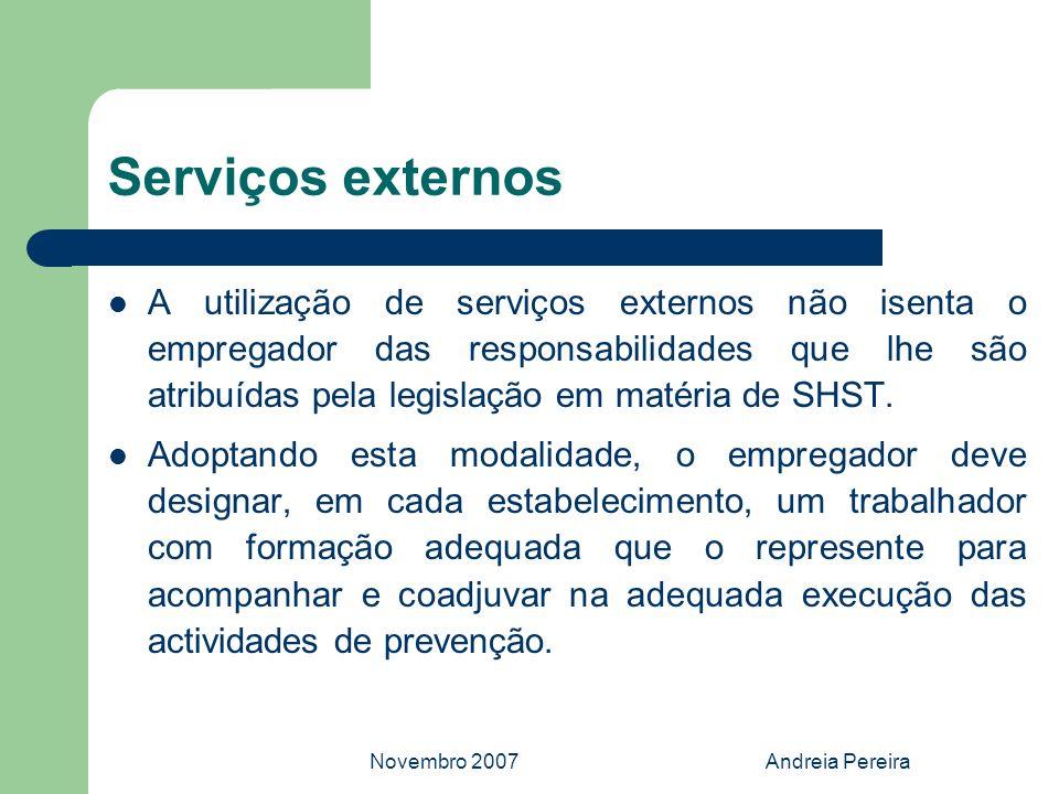 Novembro 2007Andreia Pereira Serviços externos A utilização de serviços externos não isenta o empregador das responsabilidades que lhe são atribuídas