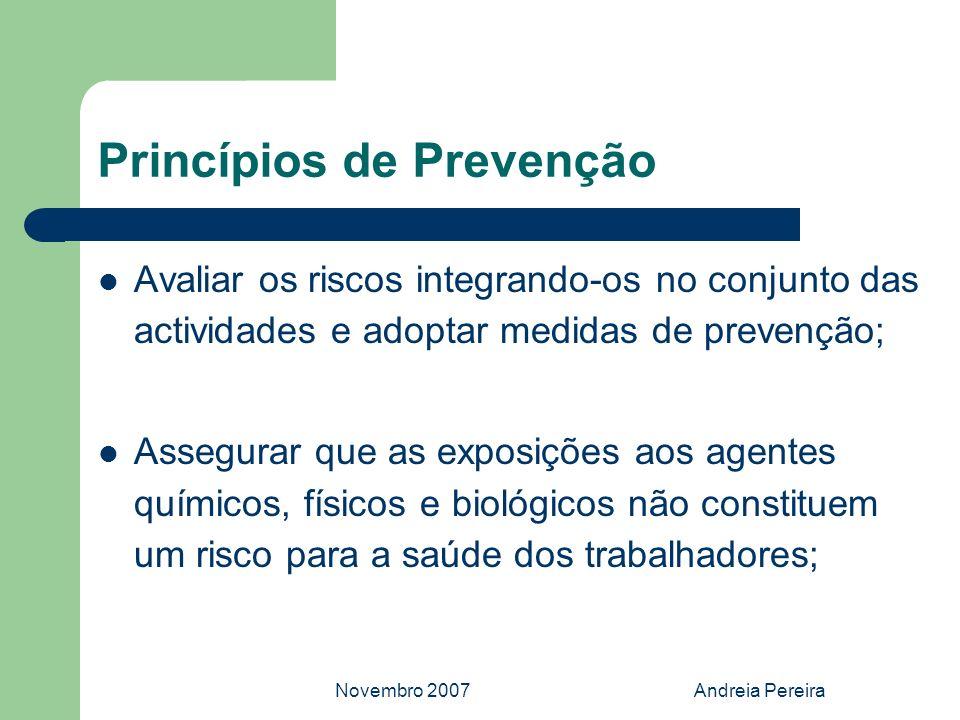 Novembro 2007Andreia Pereira Princípios de Prevenção Avaliar os riscos integrando-os no conjunto das actividades e adoptar medidas de prevenção; Asseg