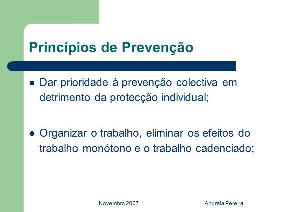 Novembro 2007Andreia Pereira Princípios de Prevenção Dar prioridade à prevenção colectiva em detrimento da protecção individual; Organizar o trabalho,