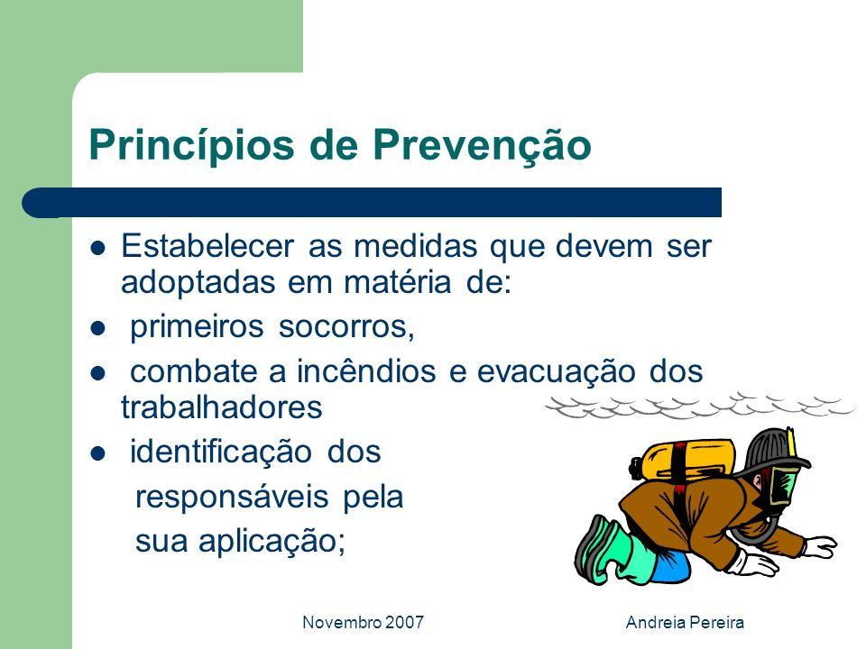 Novembro 2007Andreia Pereira Princípios de Prevenção Estabelecer as medidas que devem ser adoptadas em matéria de: primeiros socorros, combate a incên