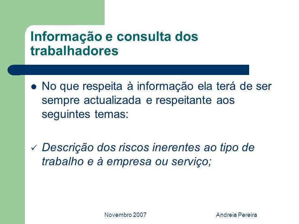 Novembro 2007Andreia Pereira Informação e consulta dos trabalhadores No que respeita à informação ela terá de ser sempre actualizada e respeitante aos