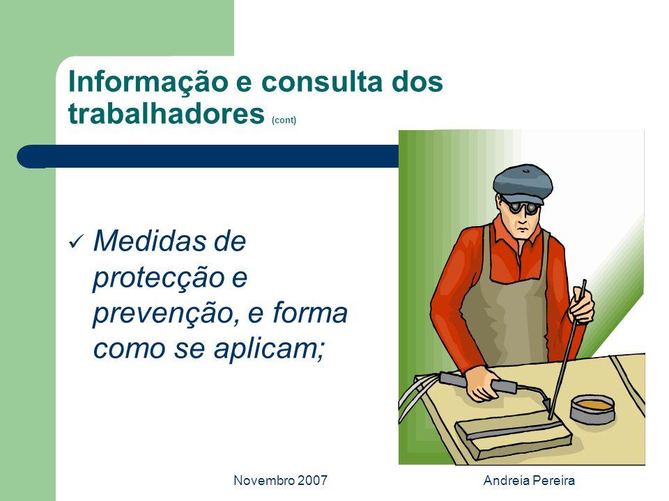 Novembro 2007Andreia Pereira Informação e consulta dos trabalhadores (cont) Medidas de protecção e prevenção, e forma como se aplicam;