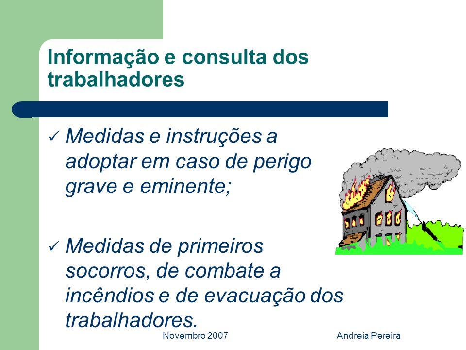 Novembro 2007Andreia Pereira Informação e consulta dos trabalhadores Medidas e instruções a adoptar em caso de perigo grave e eminente; Medidas de pri