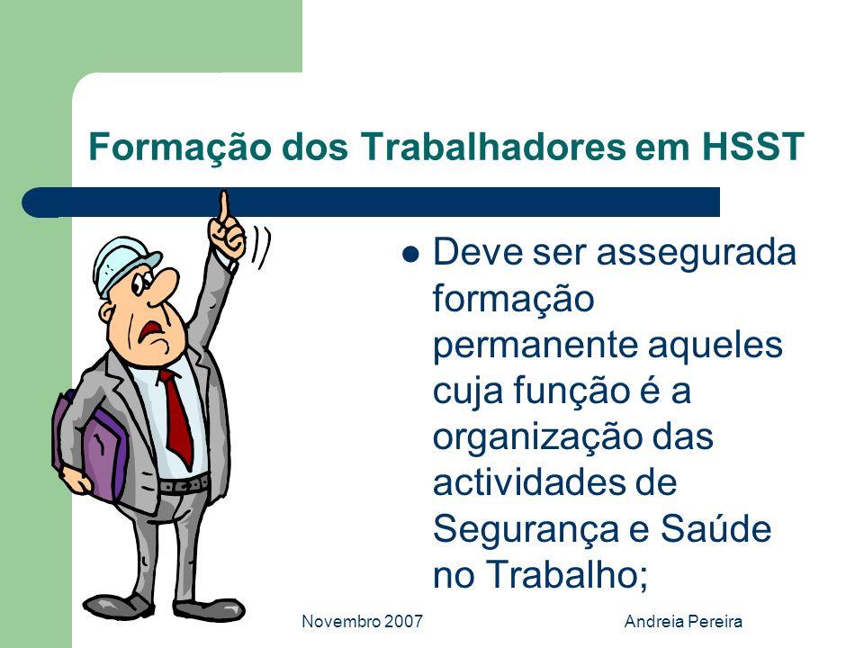 Novembro 2007Andreia Pereira Formação dos Trabalhadores em HSST Deve ser assegurada formação permanente aqueles cuja função é a organização das activi