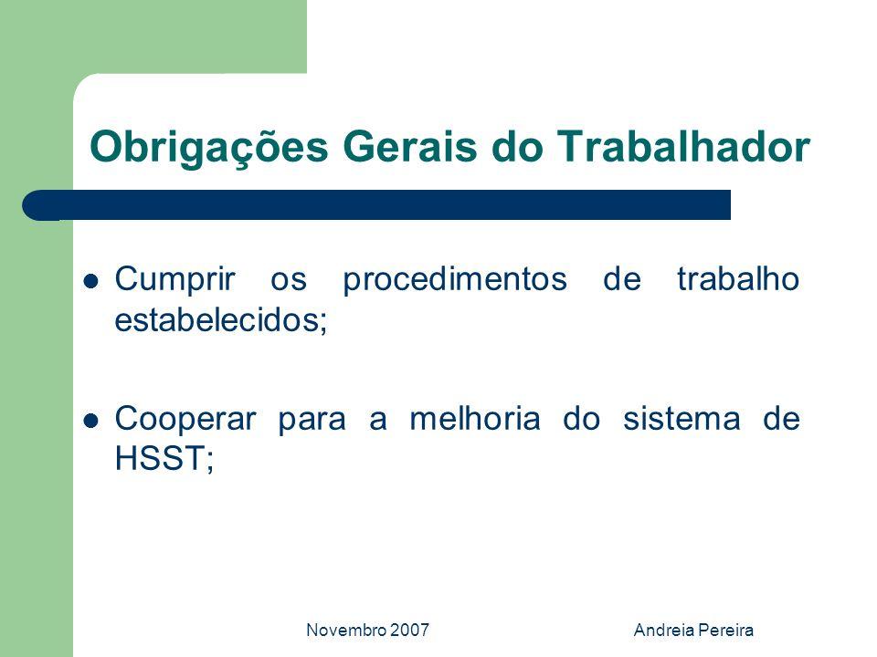 Novembro 2007Andreia Pereira Obrigações Gerais do Trabalhador Cumprir os procedimentos de trabalho estabelecidos; Cooperar para a melhoria do sistema