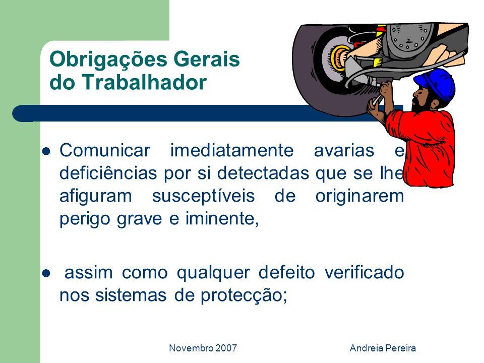 Novembro 2007Andreia Pereira Obrigações Gerais do Trabalhador Comunicar imediatamente avarias e deficiências por si detectadas que se lhe afiguram sus