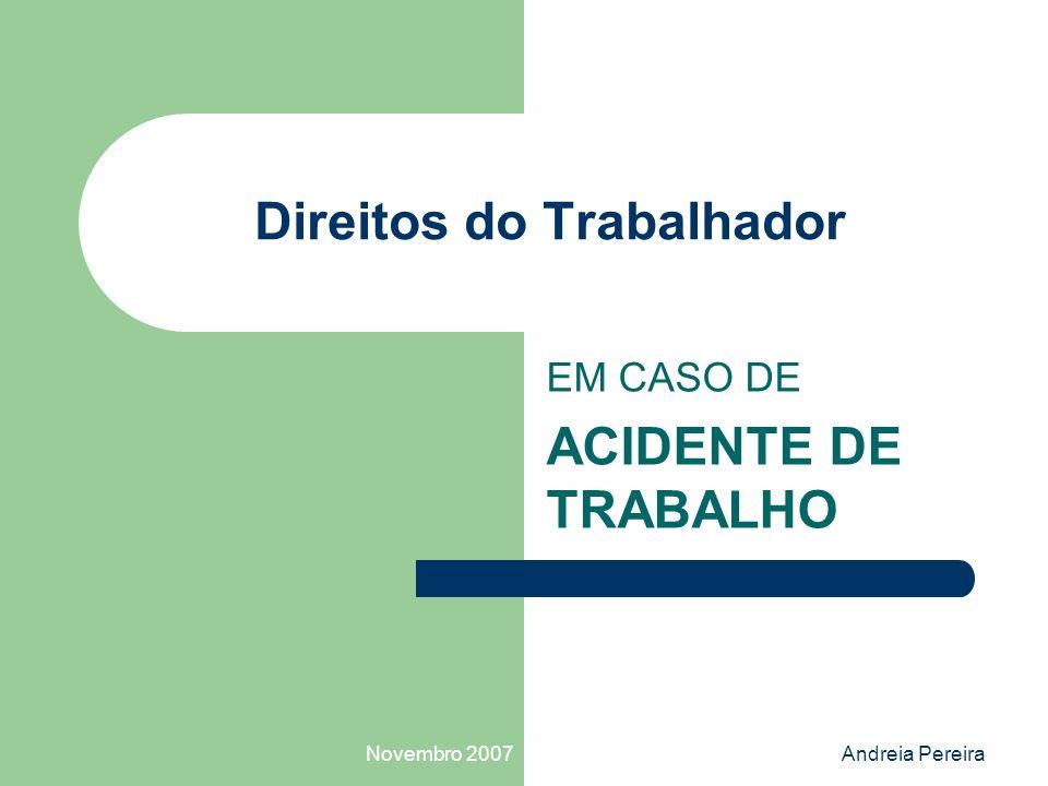 Novembro 2007Andreia Pereira Direitos do Trabalhador EM CASO DE ACIDENTE DE TRABALHO