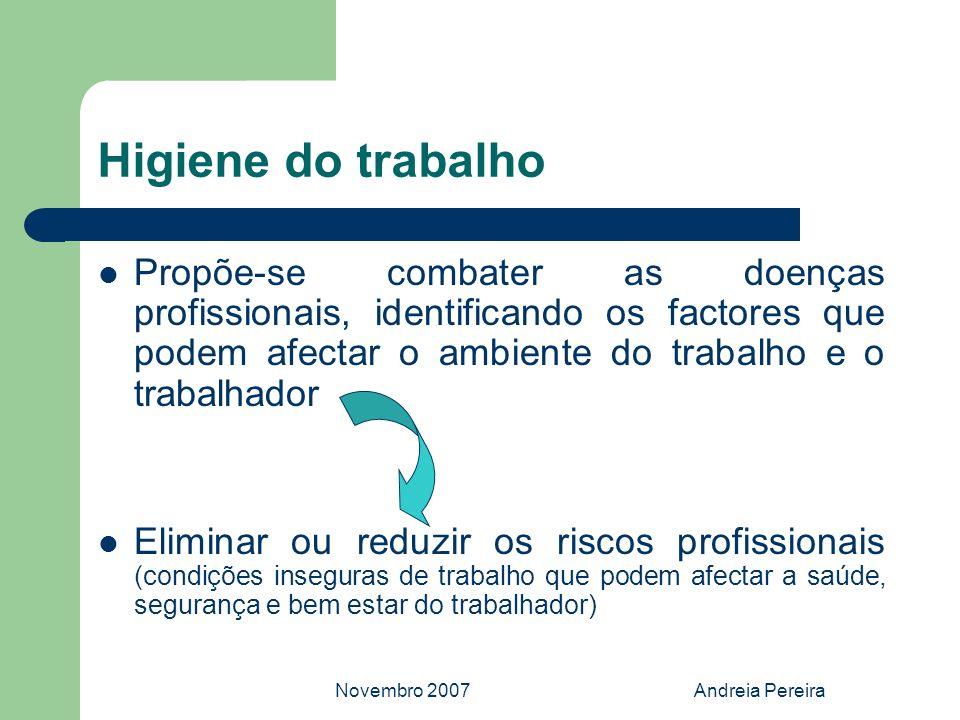 Novembro 2007Andreia Pereira Segurança do trabalho A segurança do trabalho propõe-se: combater os acidentes de trabalho, eliminando as condições inseguras do ambiente; educando os trabalhadores a utilizarem medidas preventivas.